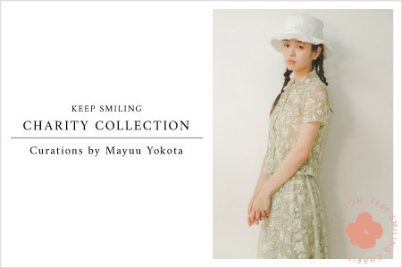 KEEP SMILING CHARITY COLLECTION Curations by Mayu Yokota