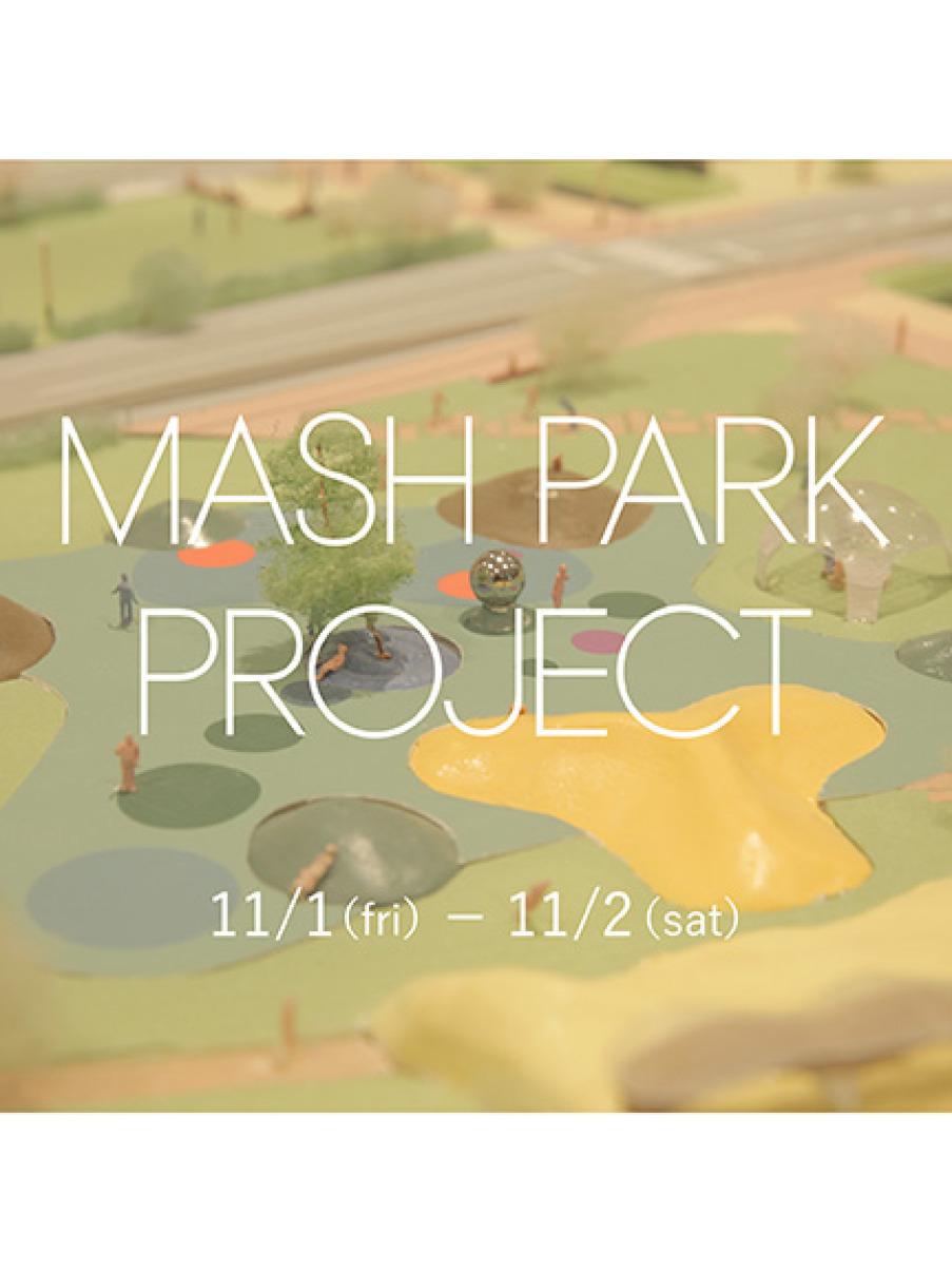 MASH PARK PROJECT 2019 〈11.1(金)・2(土)〉(MIX-F)