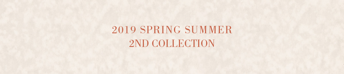 2019 SPRING SUMMER 2ND COLLECTION